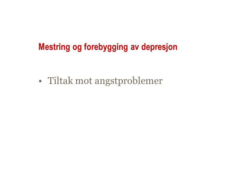 Mestring og forebygging av depresjon •Tiltak mot angstproblemer