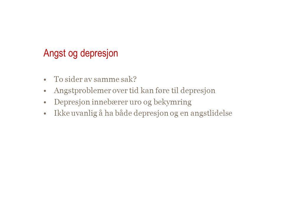 Angst og depresjon •To sider av samme sak? •Angstproblemer over tid kan føre til depresjon •Depresjon innebærer uro og bekymring •Ikke uvanlig å ha bå