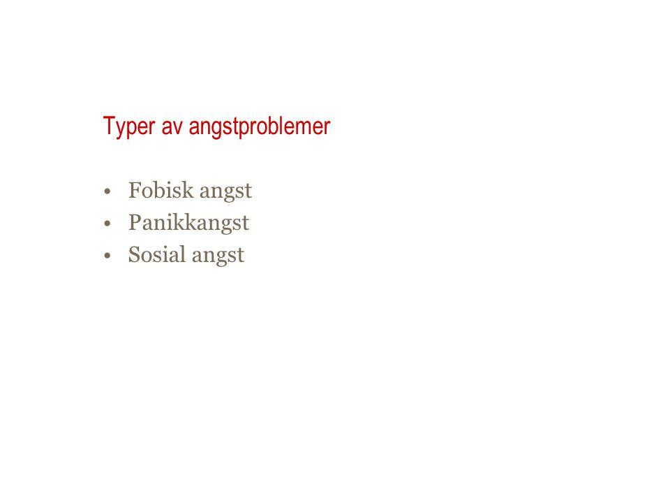 Typer av angstproblemer •Fobisk angst •Panikkangst •Sosial angst