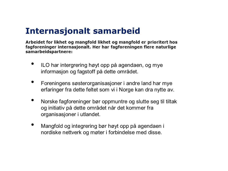Internasjonalt samarbeid • ILO har intergrering høyt opp på agendaen, og mye informasjon og fagstoff på dette området. • Foreningens søsterorganisasjo