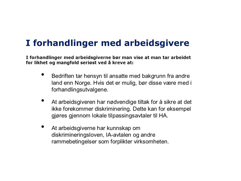 I forhandlinger med arbeidsgivere • Bedriften tar hensyn til ansatte med bakgrunn fra andre land enn Norge. Hvis det er mulig, bør disse være med i fo