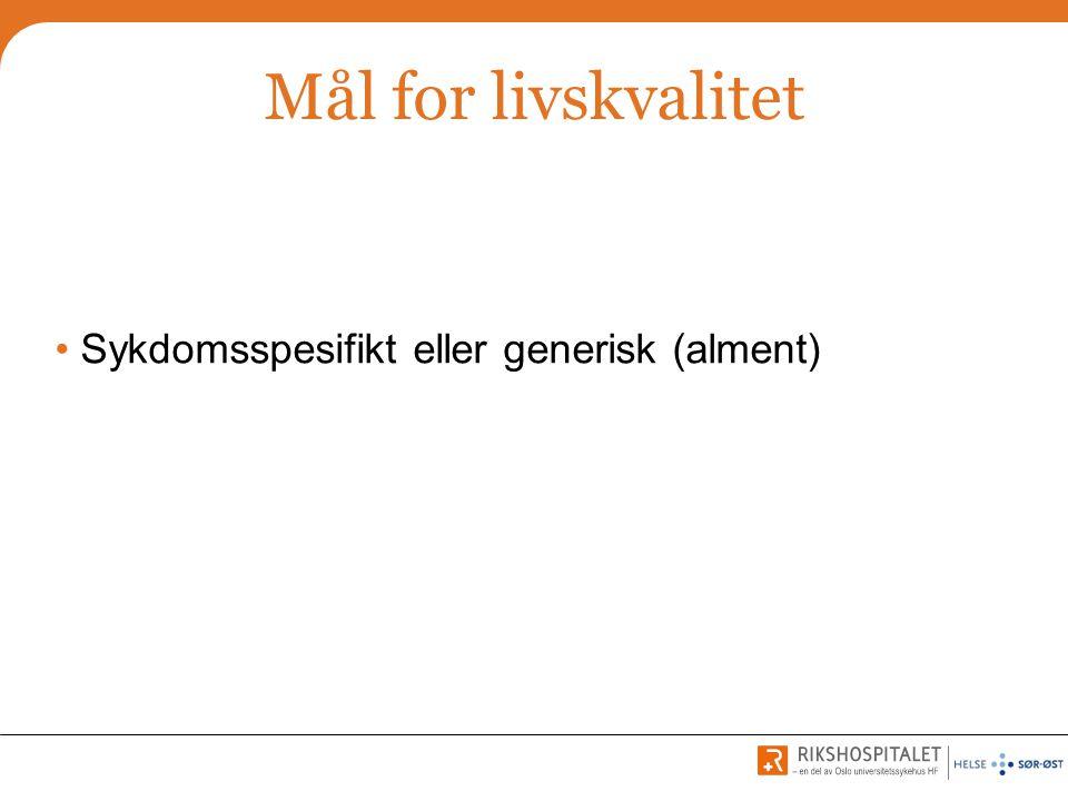 Mål for livskvalitet • Sykdomsspesifikt eller generisk (alment)