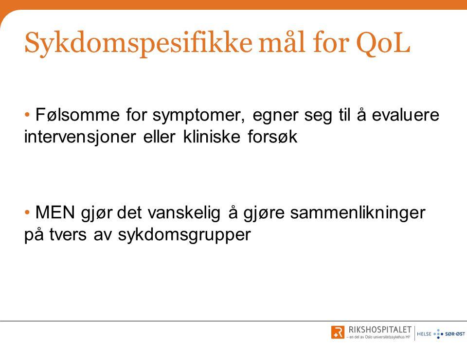 Sykdomspesifikke mål for QoL • Følsomme for symptomer, egner seg til å evaluere intervensjoner eller kliniske forsøk • MEN gjør det vanskelig å gjøre