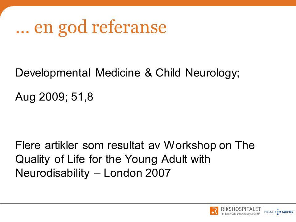 … en god referanse Developmental Medicine & Child Neurology; Aug 2009; 51,8 Flere artikler som resultat av Workshop on The Quality of Life for the You