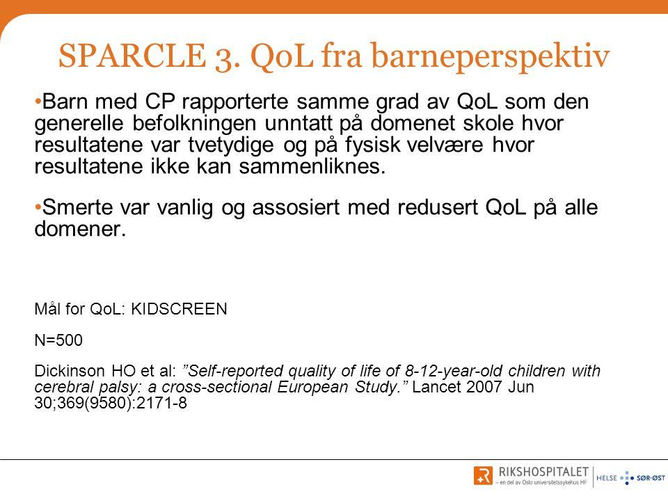 SPARCLE 3. QoL fra barneperspektiv •Barn med CP rapporterte samme grad av QoL som den generelle befolkningen unntatt på domenet skole hvor resultatene