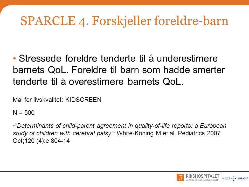SPARCLE 4. Forskjeller foreldre-barn • Stressede foreldre tenderte til å underestimere barnets QoL. Foreldre til barn som hadde smerter tenderte til å