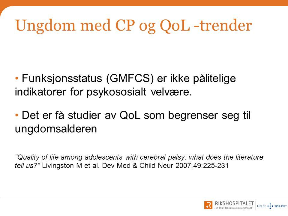 Ungdom med CP og QoL -trender • Funksjonsstatus (GMFCS) er ikke pålitelige indikatorer for psykososialt velvære. • Det er få studier av QoL som begren