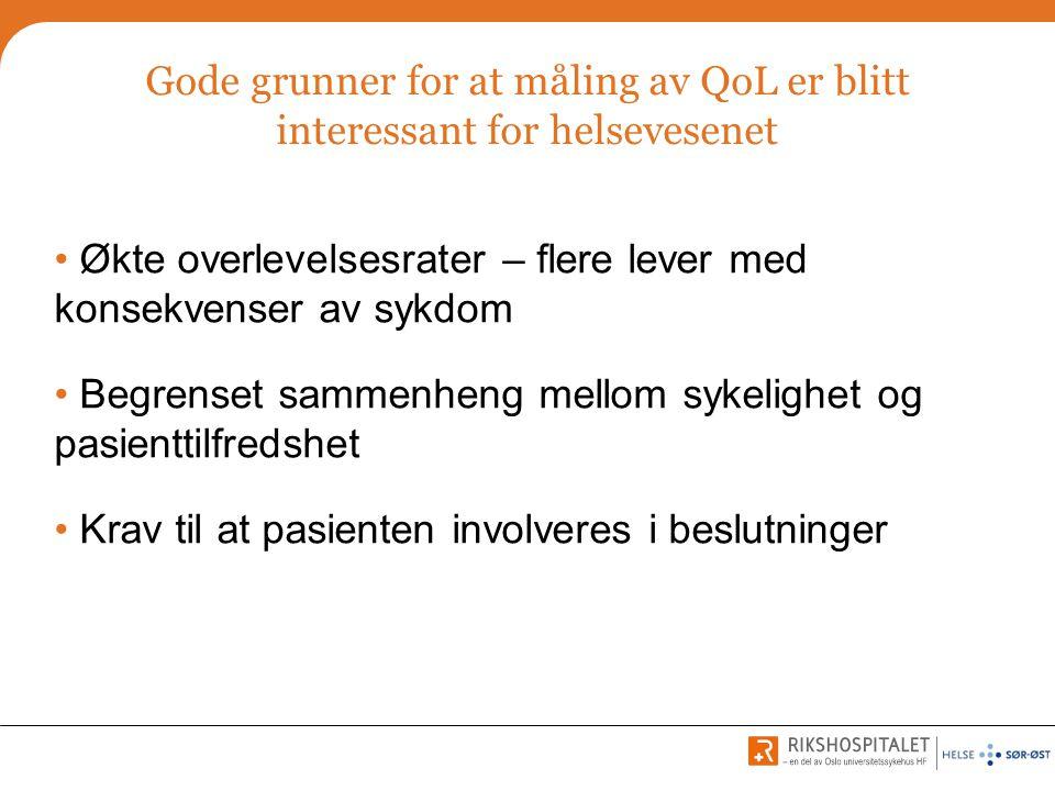 Gode grunner for at måling av QoL er blitt interessant for helsevesenet • Økte overlevelsesrater – flere lever med konsekvenser av sykdom • Begrenset