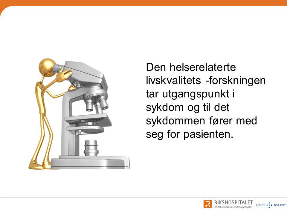 Den helserelaterte livskvalitets -forskningen tar utgangspunkt i sykdom og til det sykdommen fører med seg for pasienten.