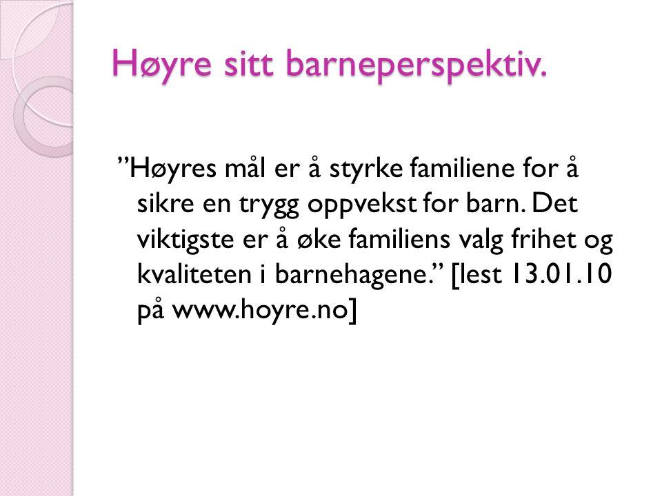 """Høyre sitt barneperspektiv. """"Høyres mål er å styrke familiene for å sikre en trygg oppvekst for barn. Det viktigste er å øke familiens valg frihet og"""