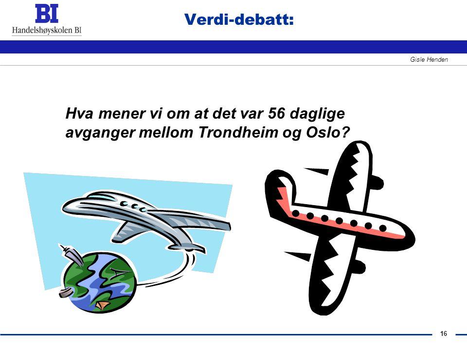 16 Gisle Henden Verdi-debatt: Hva mener vi om at det var 56 daglige avganger mellom Trondheim og Oslo?