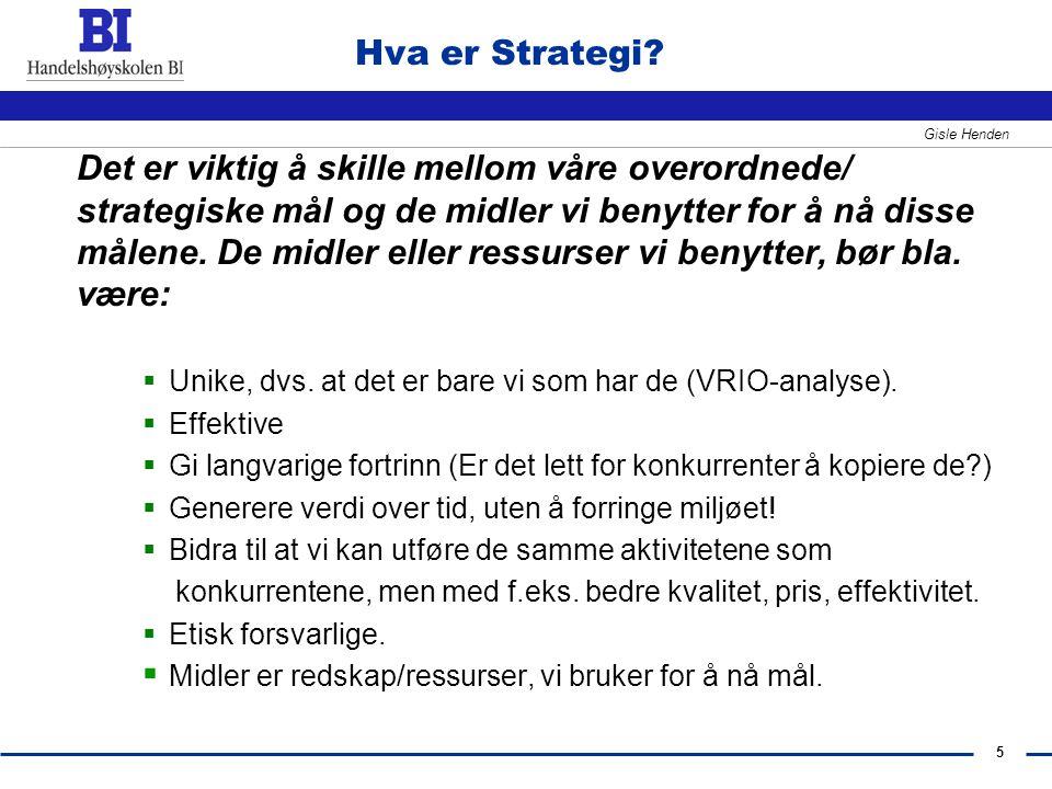 5 Gisle Henden Hva er Strategi? Det er viktig å skille mellom våre overordnede/ strategiske mål og de midler vi benytter for å nå disse målene. De mid