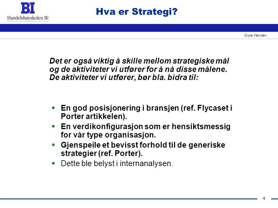 6 Gisle Henden Hva er Strategi? Det er også viktig å skille mellom strategiske mål og de aktiviteter vi utfører for å nå disse målene. De aktiviteter