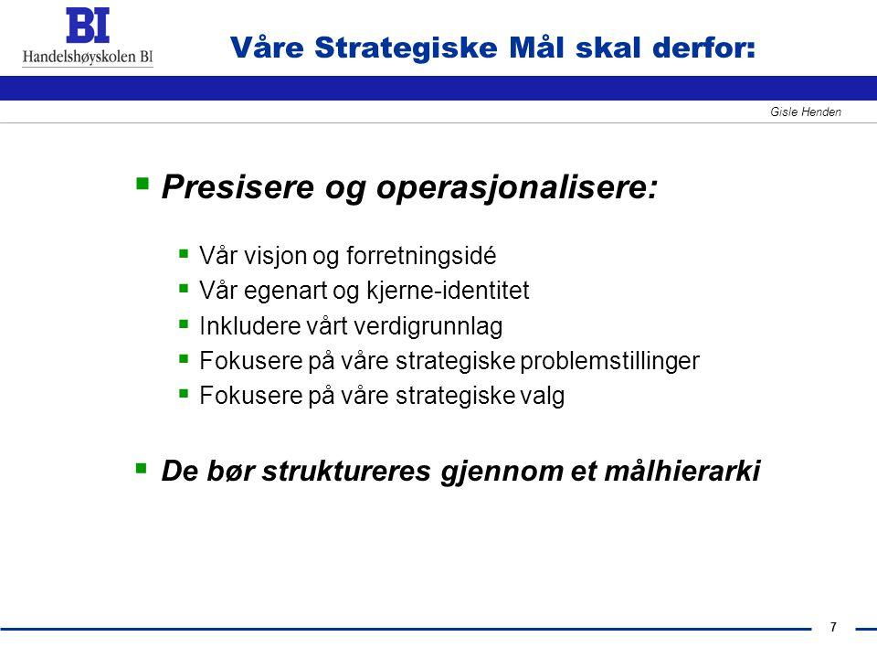 7 Gisle Henden Våre Strategiske Mål skal derfor:  Presisere og operasjonalisere:  Vår visjon og forretningsidé  Vår egenart og kjerne-identitet  I