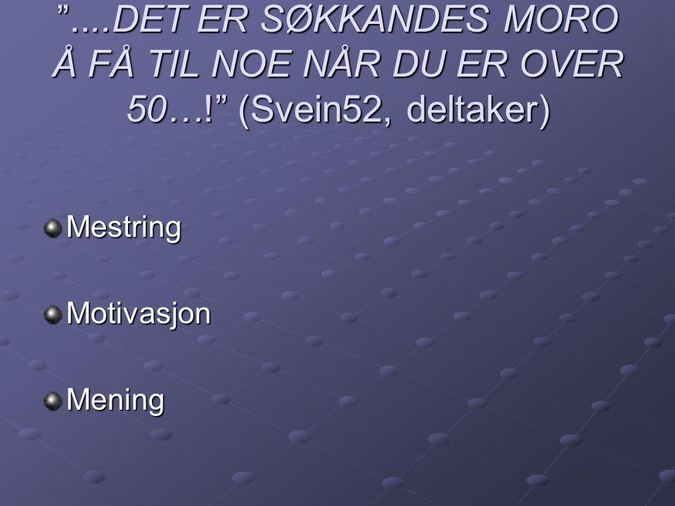 """""""....DET ER SØKKANDES MORO Å FÅ TIL NOE NÅR DU ER OVER 50…!"""" (Svein52, deltaker) MestringMotivasjonMening"""
