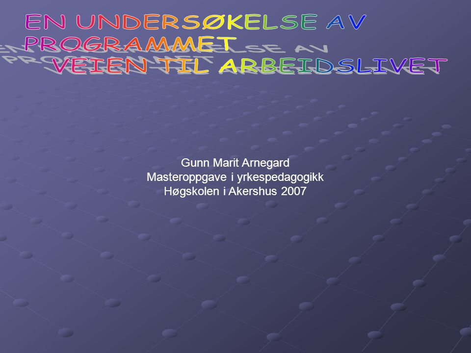 Gunn Marit Arnegard Masteroppgave i yrkespedagogikk Høgskolen i Akershus 2007