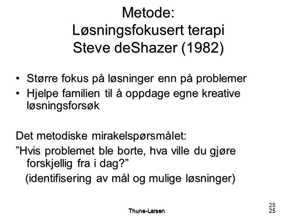 25Thune-Larsen25 Metode: Løsningsfokusert terapi Steve deShazer (1982) •Større fokus på løsninger enn på problemer •Hjelpe familien til å oppdage egne
