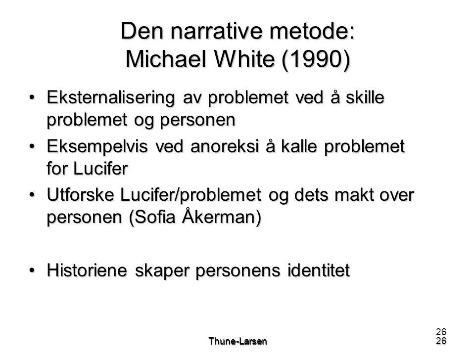 26Thune-Larsen26 Den narrative metode: Michael White (1990) •Eksternalisering av problemet ved å skille problemet og personen •Eksempelvis ved anoreks