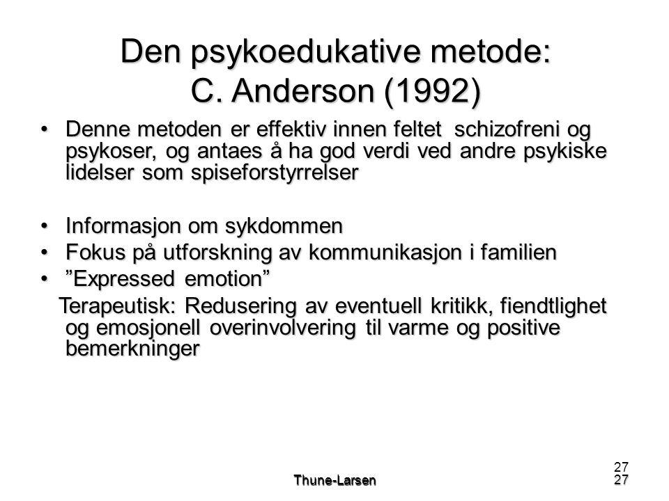 27Thune-Larsen27 Den psykoedukative metode: C. Anderson (1992) •Denne metoden er effektiv innen feltet schizofreni og psykoser, og antaes å ha god ver