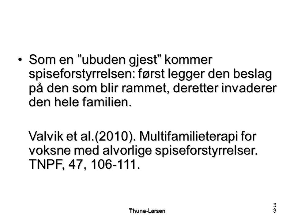 3Thune-Larsen3 •Som en ubuden gjest kommer spiseforstyrrelsen: først legger den beslag på den som blir rammet, deretter invaderer den hele familien.