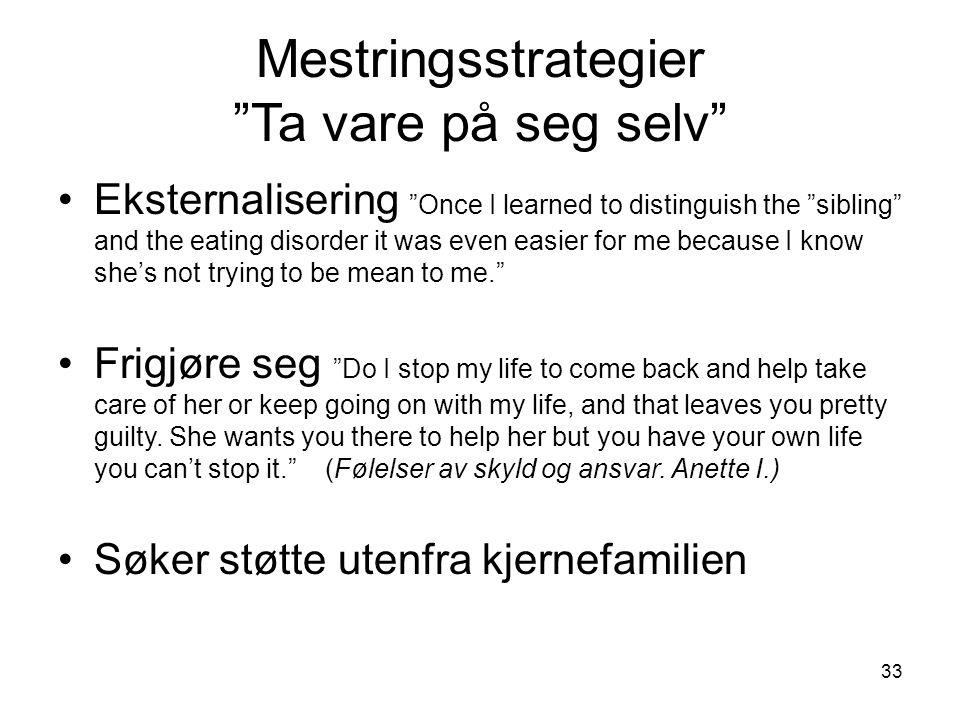 """33 Mestringsstrategier """"Ta vare på seg selv"""" •Eksternalisering """"Once I learned to distinguish the """"sibling"""" and the eating disorder it was even easier"""