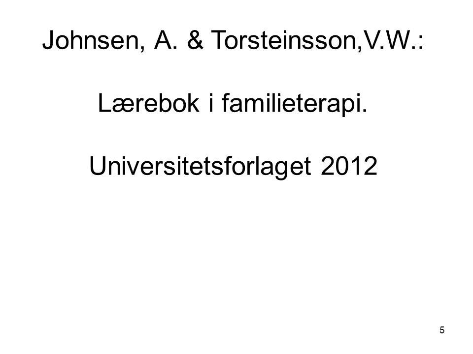 5 Johnsen, A. & Torsteinsson,V.W.: Lærebok i familieterapi. Universitetsforlaget 2012