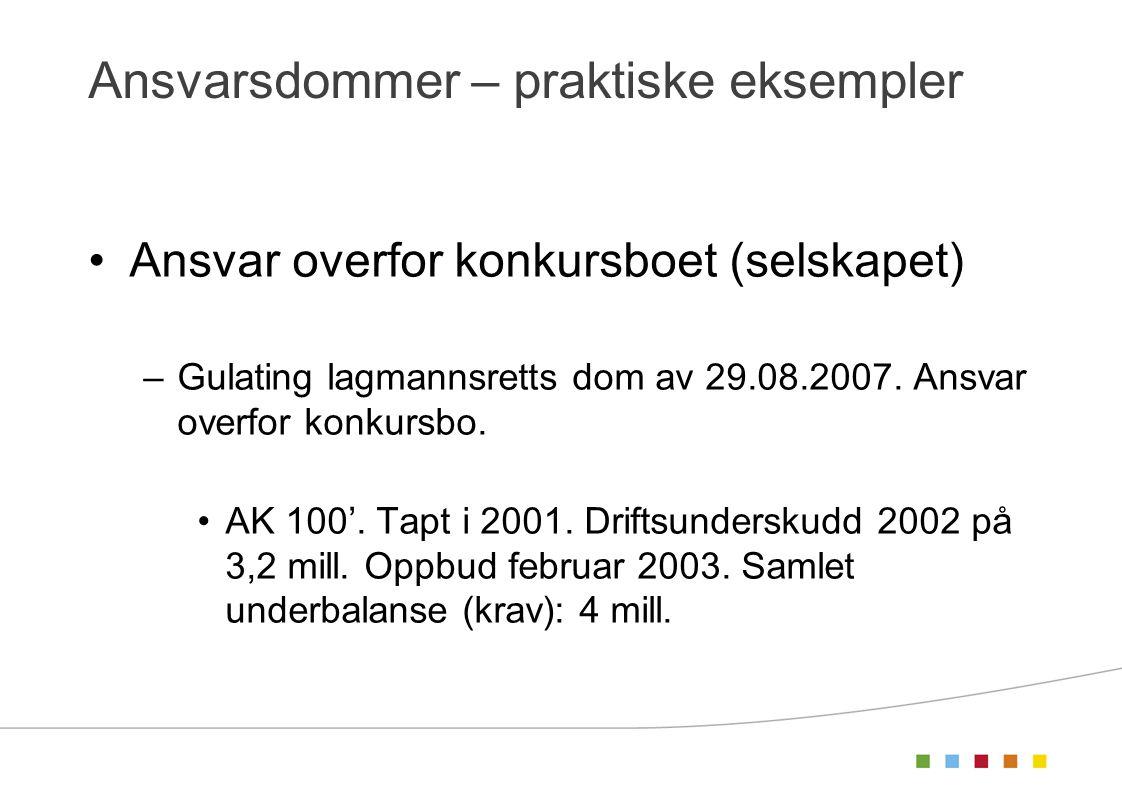 Ansvarsdommer – praktiske eksempler •Ansvar overfor konkursboet (selskapet) –Gulating lagmannsretts dom av 29.08.2007. Ansvar overfor konkursbo. •AK 1