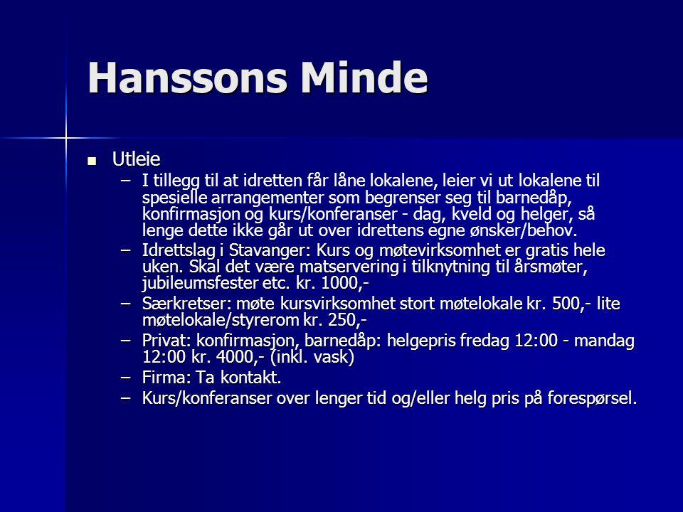 Hanssons Minde  Utleie – –I tillegg til at idretten får låne lokalene, leier vi ut lokalene til spesielle arrangementer som begrenser seg til barnedåp, konfirmasjon og kurs/konferanser - dag, kveld og helger, så lenge dette ikke går ut over idrettens egne ønsker/behov.