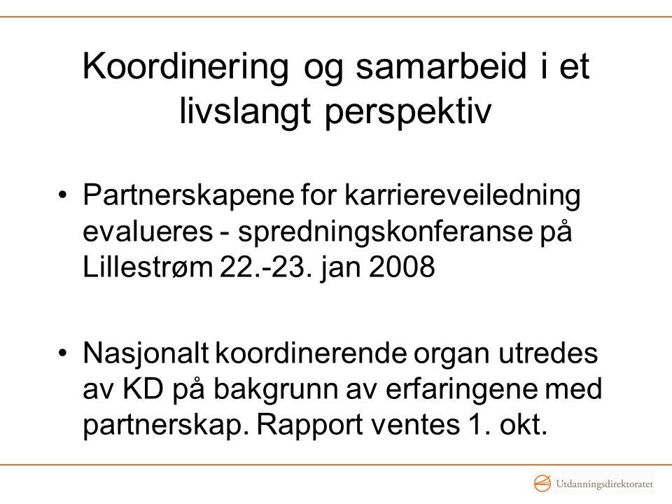 Koordinering og samarbeid i et livslangt perspektiv •Partnerskapene for karriereveiledning evalueres - spredningskonferanse på Lillestrøm 22.-23.