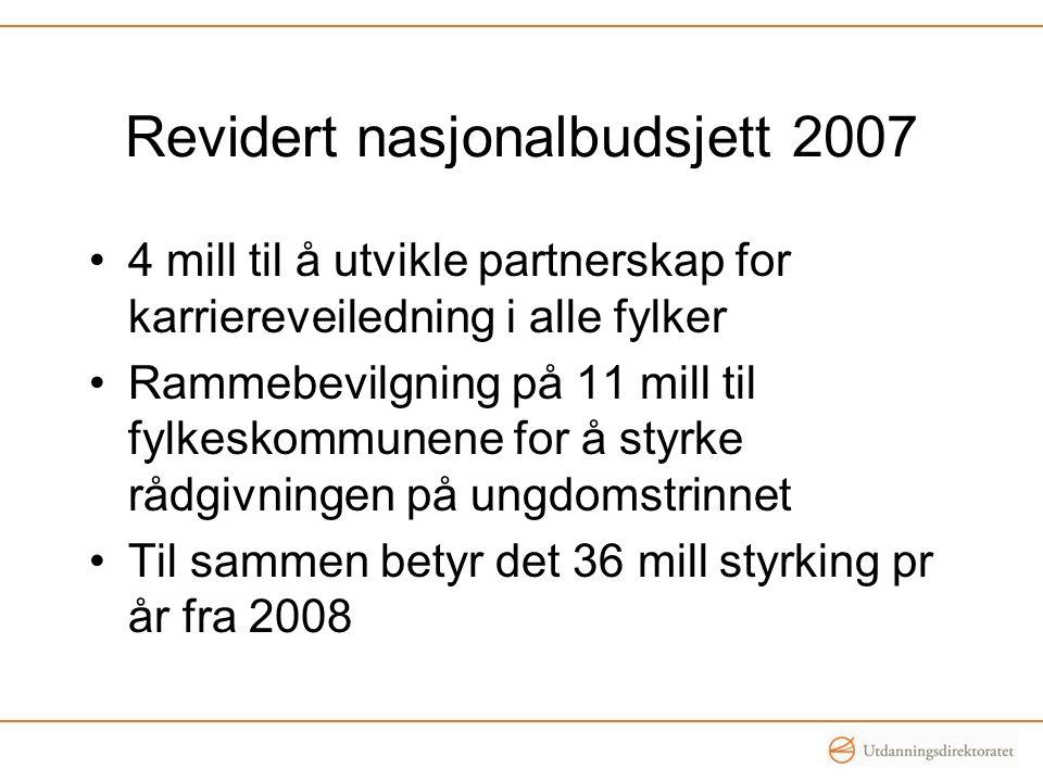 Revidert nasjonalbudsjett 2007 •4 mill til å utvikle partnerskap for karriereveiledning i alle fylker •Rammebevilgning på 11 mill til fylkeskommunene for å styrke rådgivningen på ungdomstrinnet •Til sammen betyr det 36 mill styrking pr år fra 2008