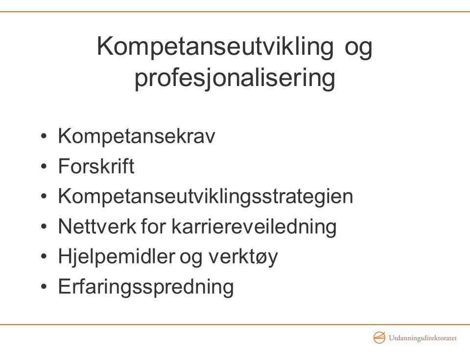 Kompetanseutvikling og profesjonalisering •Kompetansekrav •Forskrift •Kompetanseutviklingsstrategien •Nettverk for karriereveiledning •Hjelpemidler og verktøy •Erfaringsspredning