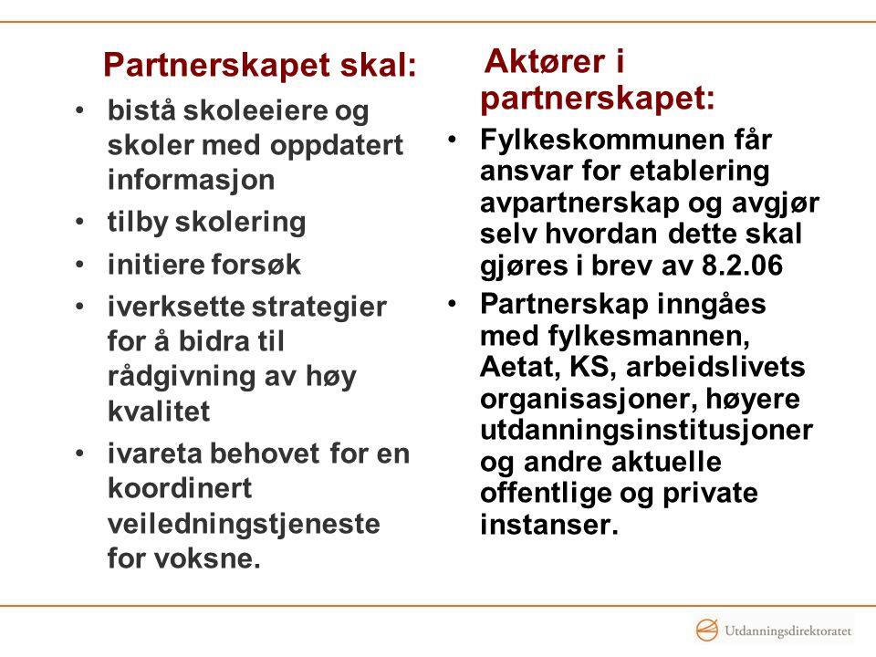 Partnerskapet skal: •bistå skoleeiere og skoler med oppdatert informasjon •tilby skolering •initiere forsøk •iverksette strategier for å bidra til rådgivning av høy kvalitet •ivareta behovet for en koordinert veiledningstjeneste for voksne.