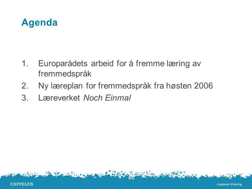 Agenda 1.Europarådets arbeid for å fremme læring av fremmedspråk 2.Ny læreplan for fremmedspråk fra høsten 2006 3.Læreverket Noch Einmal