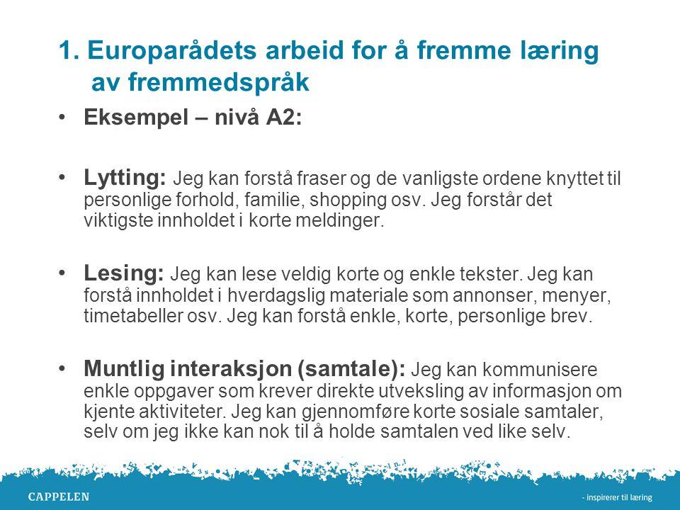 1. Europarådets arbeid for å fremme læring av fremmedspråk •Eksempel – nivå A2: •Lytting: Jeg kan forstå fraser og de vanligste ordene knyttet til per