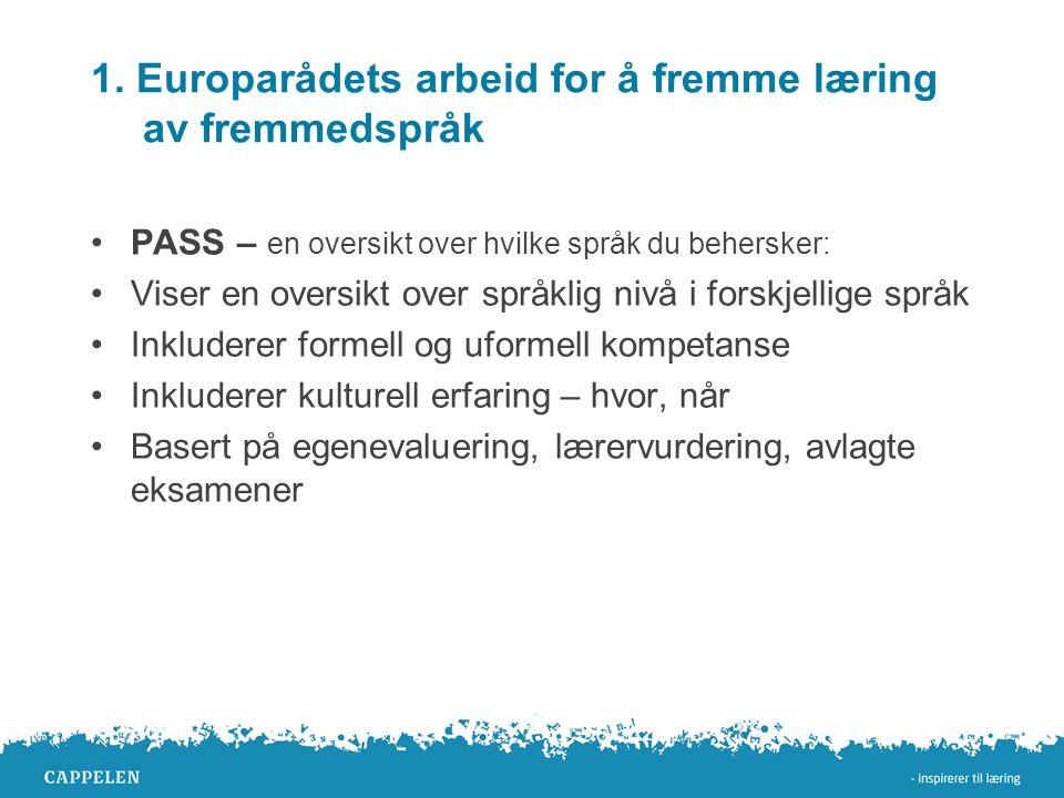 1. Europarådets arbeid for å fremme læring av fremmedspråk •PASS – en oversikt over hvilke språk du behersker: •Viser en oversikt over språklig nivå i