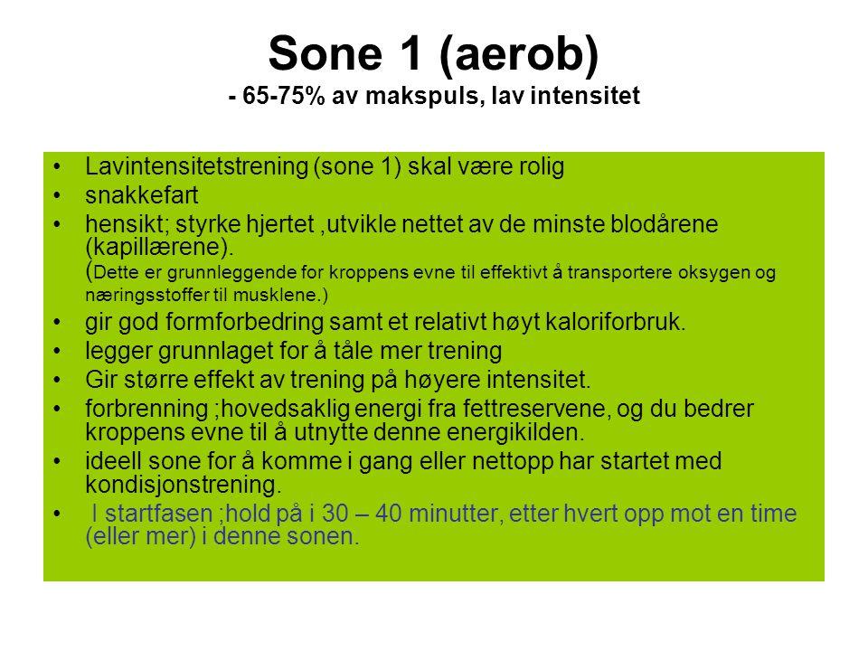 Sone 1 (aerob) - 65-75% av makspuls, lav intensitet •Lavintensitetstrening (sone 1) skal være rolig •snakkefart •hensikt; styrke hjertet,utvikle nette