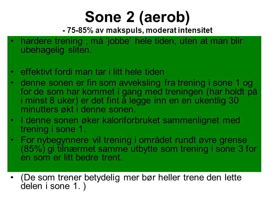 Sone 2 (aerob) - 75-85% av makspuls, moderat intensitet •hardere trening ; må 'jobbe' hele tiden, uten at man blir ubehagelig sliten. •effektivt fordi