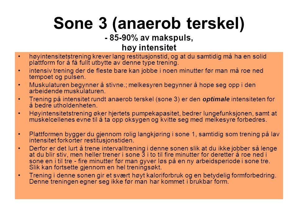 Sone 3 (anaerob terskel) - 85-90% av makspuls, høy intensitet •høyintensitetstrening krever lang restitusjonstid, og at du samtidig må ha en solid pla
