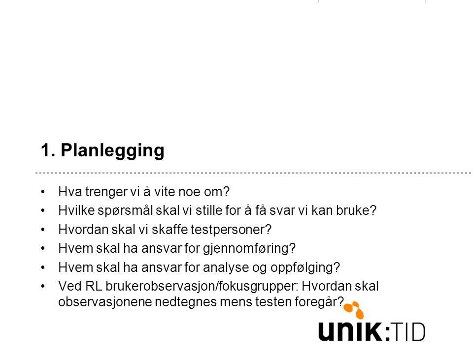 1. Planlegging •Hva trenger vi å vite noe om.