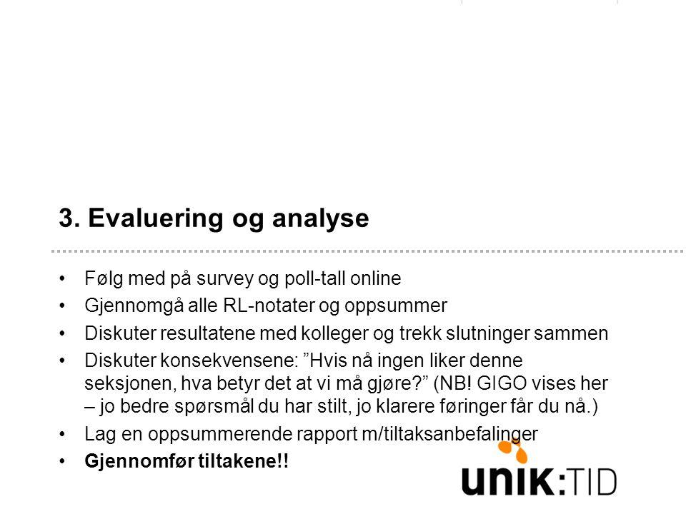 3. Evaluering og analyse •Følg med på survey og poll-tall online •Gjennomgå alle RL-notater og oppsummer •Diskuter resultatene med kolleger og trekk s