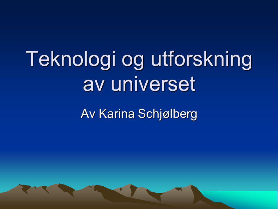 Teknologi og utforskning av universet Av Karina Schjølberg