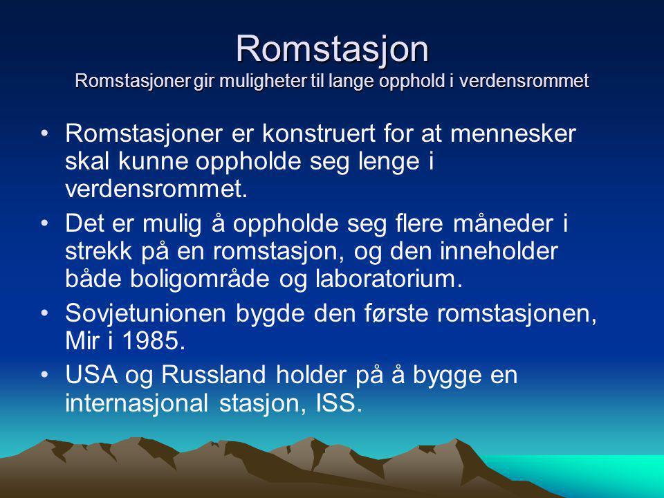 Romstasjon Romstasjoner gir muligheter til lange opphold i verdensrommet •Romstasjoner er konstruert for at mennesker skal kunne oppholde seg lenge i