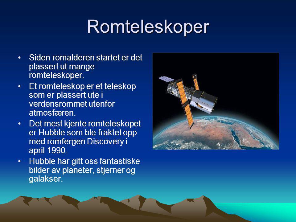 Romteleskoper •Siden romalderen startet er det plassert ut mange romteleskoper. •Et romteleskop er et teleskop som er plassert ute i verdensrommet ute