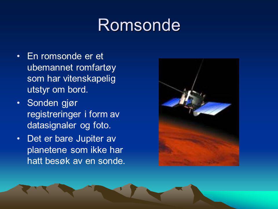 Romsonde •En romsonde er et ubemannet romfartøy som har vitenskapelig utstyr om bord. •Sonden gjør registreringer i form av datasignaler og foto. •Det