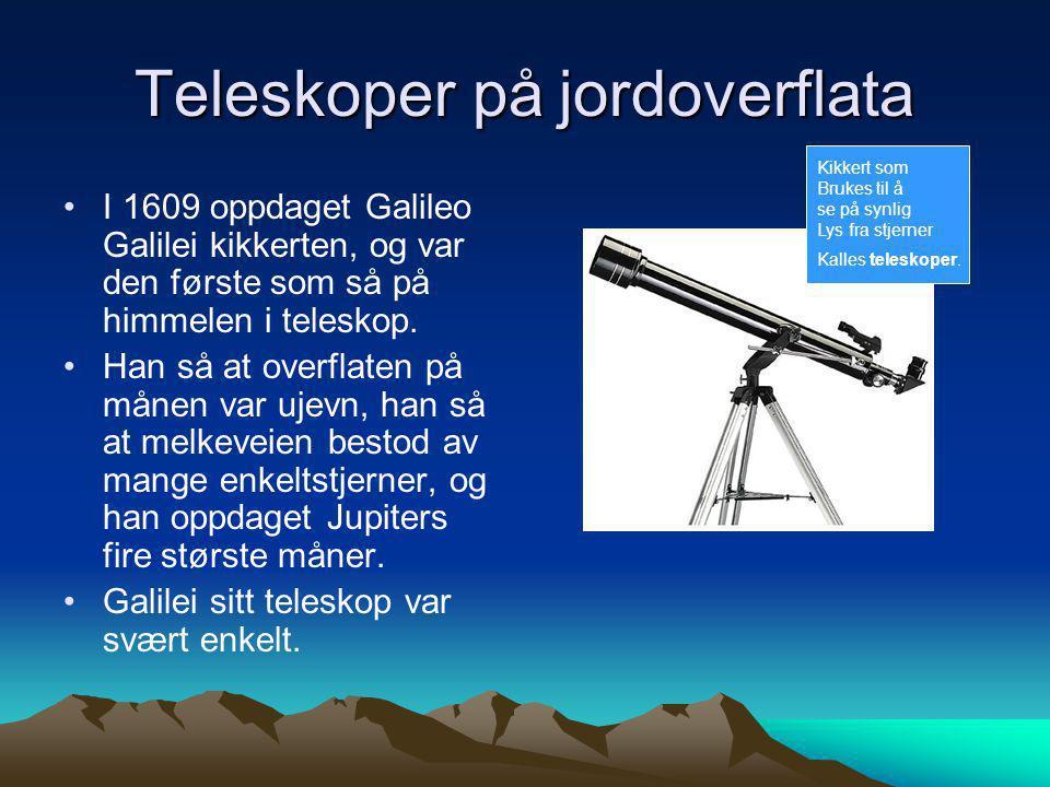 Teleskoper på jordoverflata •I 1609 oppdaget Galileo Galilei kikkerten, og var den første som så på himmelen i teleskop. •Han så at overflaten på måne