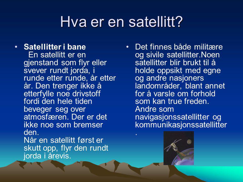 Hva er en satellitt? •Satellitter i bane En satellitt er en gjenstand som flyr eller svever rundt jorda, i runde etter runde, år etter år. Den trenger