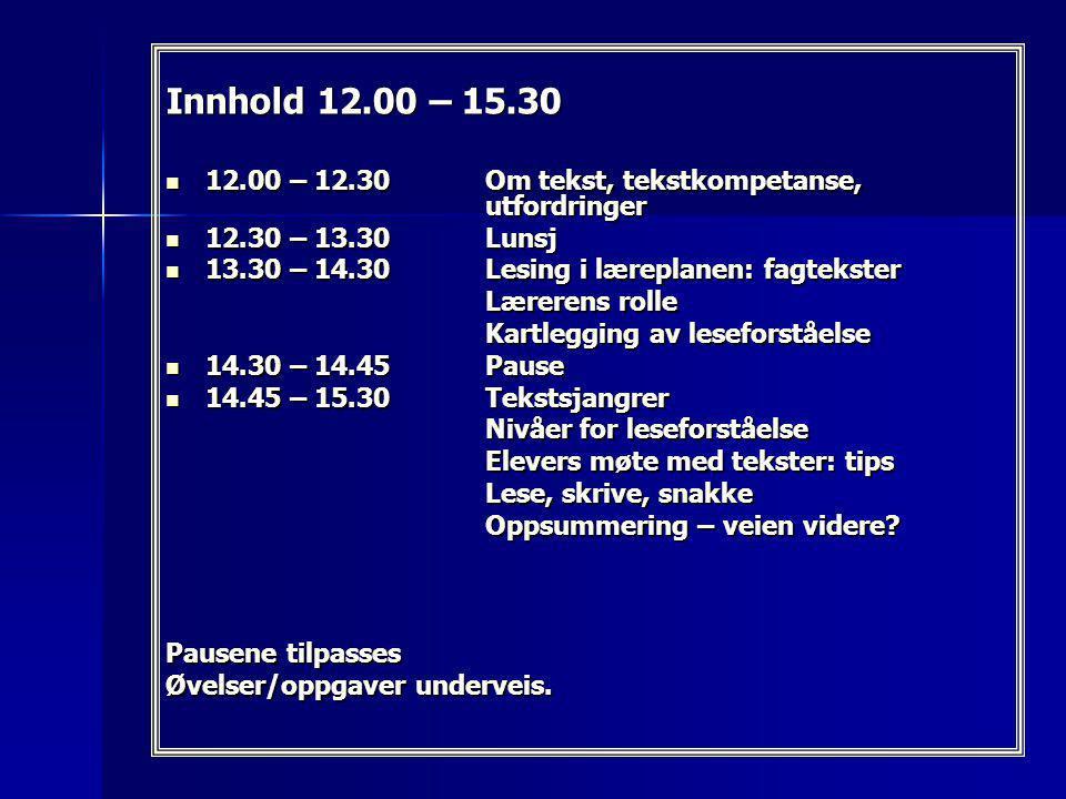Innhold 12.00 – 15.30  12.00 – 12.30 Om tekst, tekstkompetanse, utfordringer  12.30 – 13.30Lunsj  13.30 – 14.30Lesing i læreplanen: fagtekster Lære