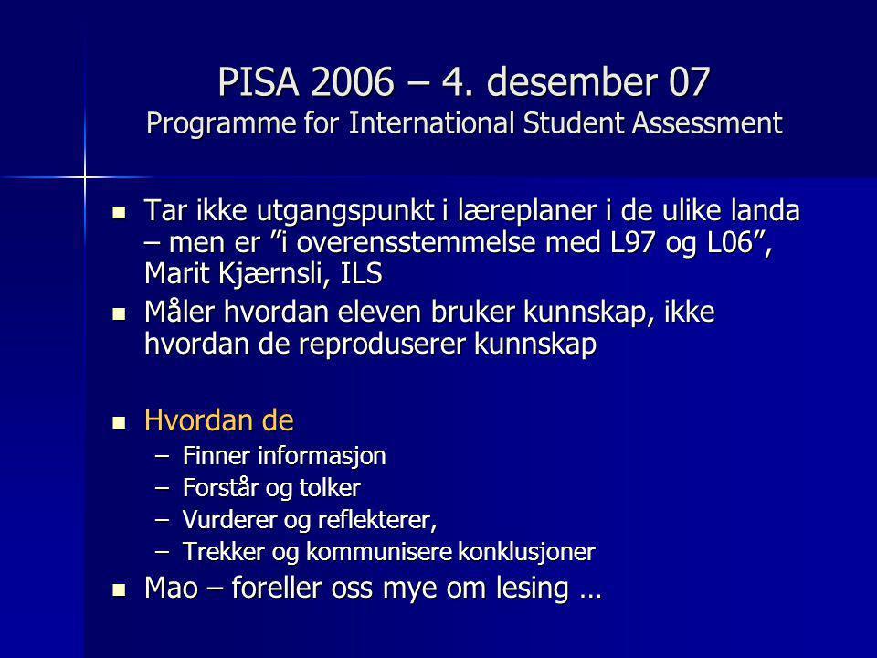 """PISA 2006 – 4. desember 07 Programme for International Student Assessment  Tar ikke utgangspunkt i læreplaner i de ulike landa – men er """"i overensste"""