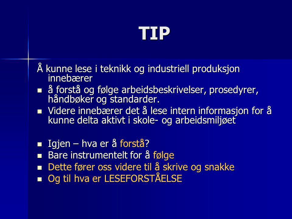TIP Å kunne lese i teknikk og industriell produksjon innebærer  å forstå og følge arbeidsbeskrivelser, prosedyrer, håndbøker og standarder.  Videre