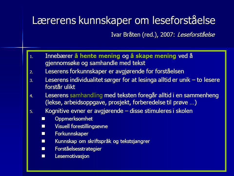 Lærerens kunnskaper om leseforståelse Ivar Bråten (red.), 2007: Leseforståelse 1. Innebærer å hente mening og å skape mening ved å gjennomsøke og samh